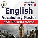 150 Phrasal Verbs: English Vocabulary Master for Intermediate - Advanced Learners (Listen & Learn to Speak) Audiobook by Dorota Guzik, Joanna Bruska Narrated by  Maybe Theatre Company