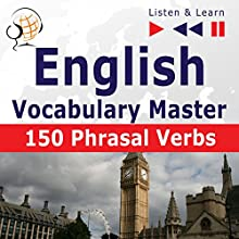 English - Vocabulary Master: 150 Phrasal Verbs - For Intermediate / Advanced Learners (Listen & Learn) Audiobook by Dorota Guzik, Joanna Bruska Narrated by  Maybe Theatre Company
