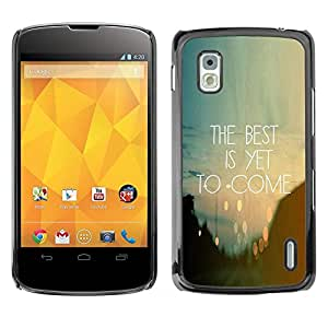 TopCaseStore / la caja del caucho duro de la cubierta de protección de la piel - Is Yet To Come Inspiring Quote - LG Google Nexus 4 E960