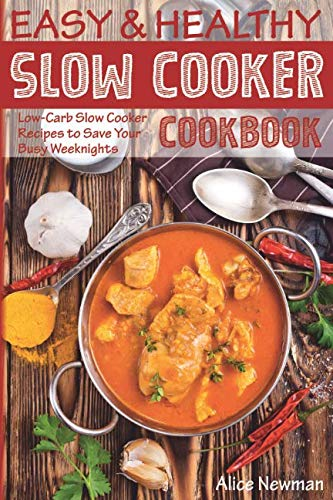 Easy and Healthy Slow Cooker Cookbook: Low-Carb Slow Cooker Recipes to Save Your...
