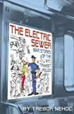 Front cover for the book The Electric Sewer by Trebor Nehoc