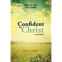 Confident in Christ: Living by Faith Really Works (Second Edition)