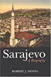 img - for Sarajevo: A Biography by Robert J. Donia (2006-05-16) book / textbook / text book