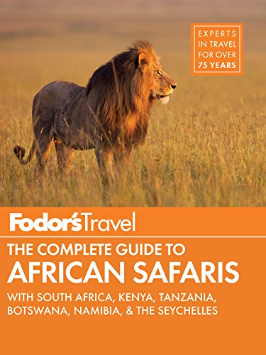 Fodor's The Complete Guide to African Safaris: with South Africa, Kenya, Tanzania, Botswana, Namibia, Rwanda & the Seychelles (Full-color Travel Guide)