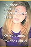 Children Starting in Entertainment Basics: RA Solutions (RA Solutions Children in Entertainment)