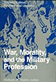 War, Morality and the Military Profession, Malham M Wakin, 0813303605