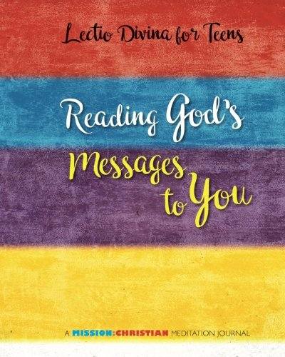 Lectio Divina for Teens: Reading God's Messages to You (MISSION:CHRISTIAN Meditation Journals) (Volume 1)