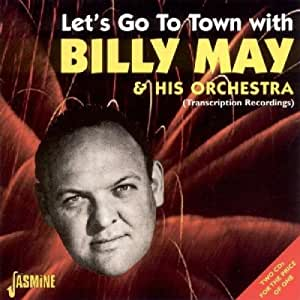 Let's Go To Town With Billy May & His Orchestra [ORIGINAL RECORDINGS REMASTERED] 2CD SET