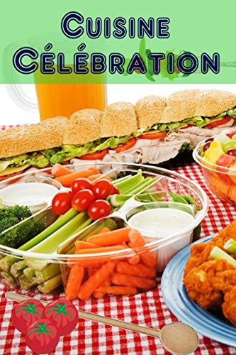 Cuisine Célébration: 160 idées de recettes copieux et ...