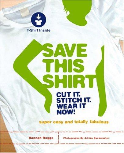 Download Save This Shirt: Cut It. Stitch It. Wear It Now! PDF