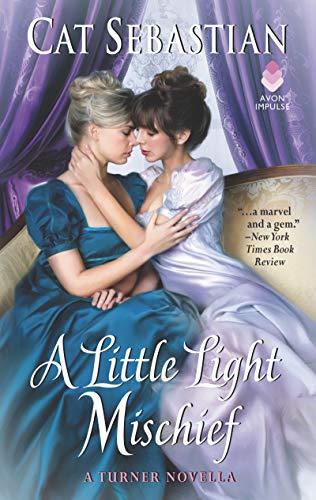 A Little Light Mischief: A Turner Novella by [Sebastian, Cat]
