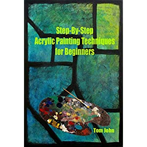 Step-By-Step Acrylic Painting Techniques for Beginners: Acrylic painting ideas for beginners