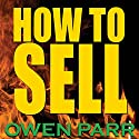 How to Sell: Overcome Fear of Rejection, Manage Your Time, Set Goals, and Never Be Unemployed Audiobook by Owen Parr Narrated by Jack Nolan