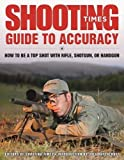 img - for Shooting Times Guide to Accuracy: How to Be a Top Shot with Rifle, Shotgun, or Handgun book / textbook / text book