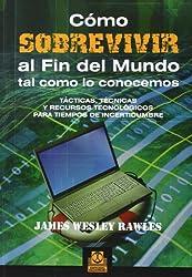 COMO SOBREVIVIR AL FIN DEL MUNDO TAL COMO LO CONOCEMOS. Tácticas, técnicas y recursos (Spanish Edition)
