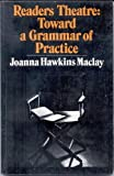 Readers Theatre; Toward a Grammar of Practice, Joanna H. Maclay, 0394303717