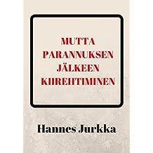 mutta parannuksen jälkeen kiirehtiminen (Finnish Edition)
