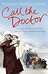 Call the Doctor: A Country GP Between the Wars, Tales of Courage, Hardship and Hope