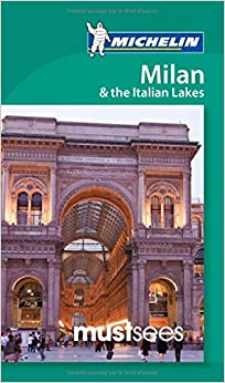 Michelin Must Sees Milan & Italian Lakes (Michelin Must Sees Guide)