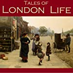 Tales of London Life | Robert Louis Stevenson,Stacy Aumonier,W. W. Jacobs,J. M. Barrie,Marie Corelli,Mark Twain,Arthur Quiller-Couch
