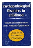 Psychopathological Disorders in Childhood, Group for the Advancement of Psychiatry Staff, 0876681305