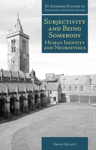 Download Subjectivity and Being Somebody: Human Identity and Neuroethics (St Andrews Studies in Philosophy and Public Affairs) PDF