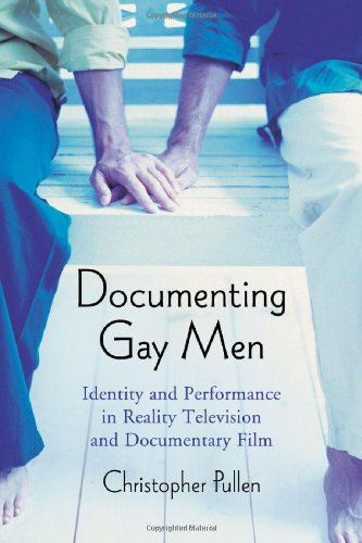 Documenting Gay Men: Identity and Performance in Reality Television and Documentary Film
