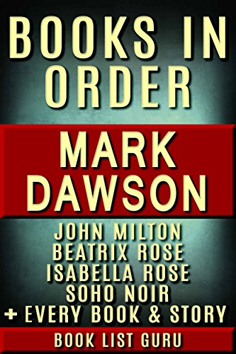 - Mark Dawson Books in Order: John Milton series, John Milton short stories, Isabella Rose series, Beatrix Rose series, Soho Noir, Group Fifteen Files, all ... and nonfiction. (Series Order Book 70)