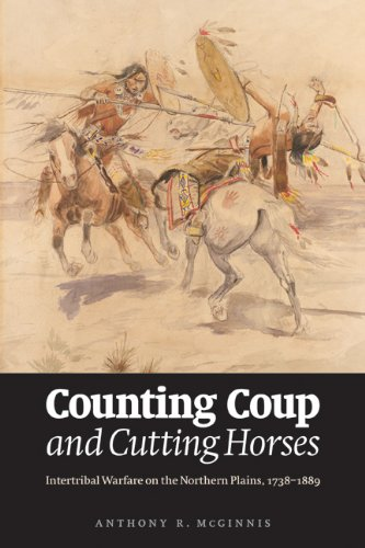 Counting Coup And Cutting Horses: Intertribal Warfare On The Northern Plains, 1738-1889