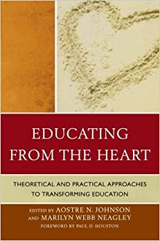 Book Educating from the Heart: Theoretical and Practical Approaches to Transforming Education