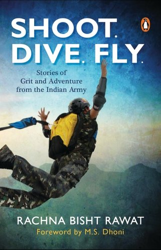 Shoot; Dive; Fly: Stories of Grit and Adventure from the Indian Army