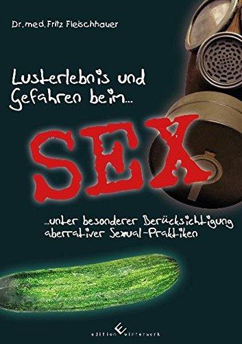 Lusterlebnis und Gefahren beim Sex unter besonderer Berücksichtigung aberrativer Sexual-Praktiken