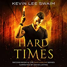 Hard Times: A Sam Harlan Novel, Book 2 Audiobook by Kevin Lee Swaim Narrated by David Loving
