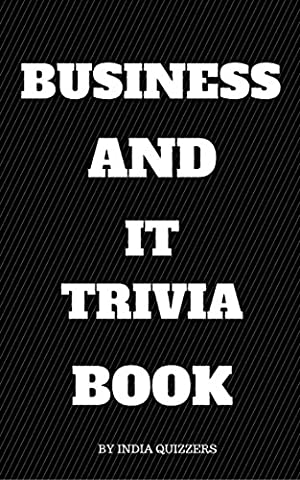 Business and IT Trivia Book: A handbook for Business and IT Quizzers (Business Trivia)