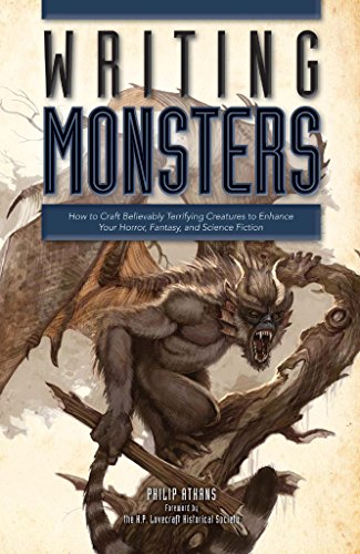 Monsters Crafts (Writing Monsters: How to Craft Believably Terrifying Creatures to Enhance Your Horror, Fantasy, and Science Fiction)