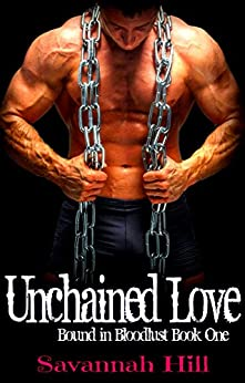 Unchained Love (Bound in Bloodlust Book 1) by [Hill, Savannah]