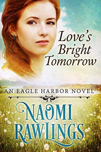 Love's Bright Tomorrow: Historical Christian Romance (Eagle Harbor Book 6) by [Rawlings, Naomi]