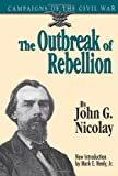 The Outbreak of Rebellion, John G. Nicolay, 0306806576