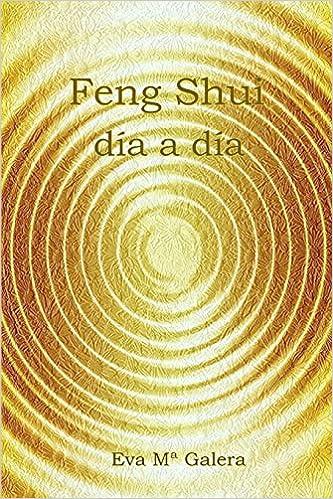 Feng Shui Día a Día: Todo fluye en un hogar Feng Shui, cuando no hay equilibrio en el hogar, no hay equilibrio en tu vida.: Amazon.es: Galera Cardona, Eva Mª: Libros