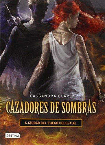 Cazadores de sombras 6. Ciudad del fuego Celestial (Spanish Edition) [Cassandra Clare] (Tapa Blanda)