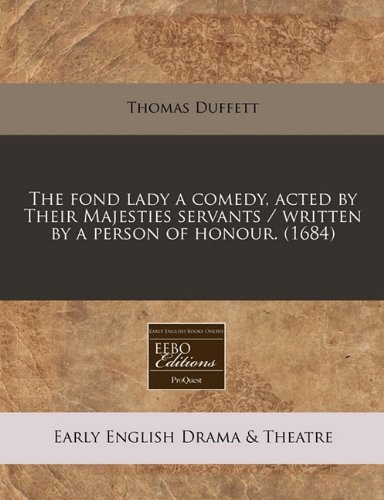 Download The fond lady a comedy, acted by Their Majesties servants / written by a person of honour. (1684) PDF