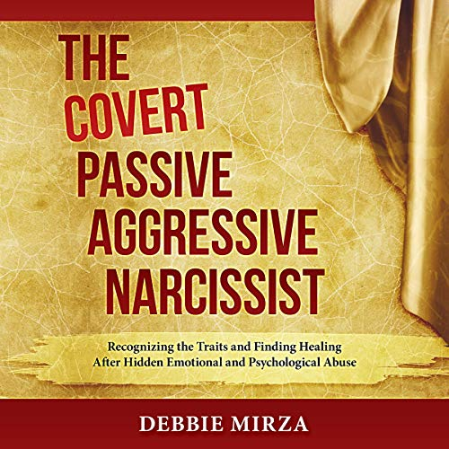Pdf Parenting The Covert Passive-Aggressive Narcissist: Recognizing the Traits and Finding Healing After Hidden Emotional and Psychological Abuse