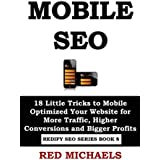 MOBILE SEO: 18 Little Tricks to Mobile Optimized Your Website for More Traffic, Higher Conversions and Bigger...
