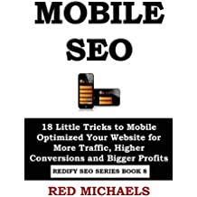 MOBILE SEO: 18 Little Tricks to Mobile Optimized Your Website for More Traffic, Higher Conversions and Bigger Profits (REDIFY SEO SERIES)