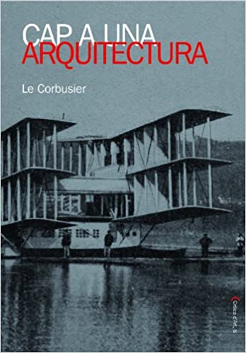 Cap a una arquitectura: Le Corbusier (Crítica dArt): Amazon.es: Jeanneret, Charles Édouard, Giner i Olcina, Josep: Libros