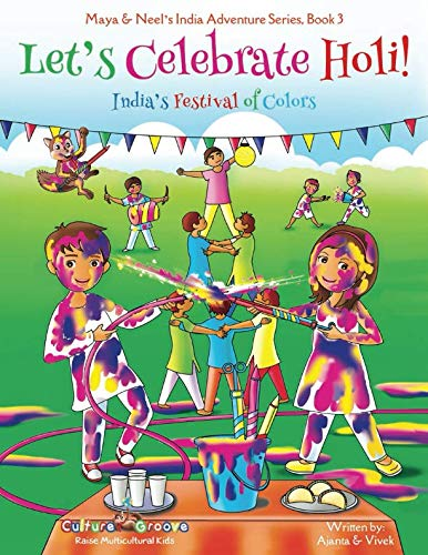 Let's Celebrate Holi! (Maya & Neel's India Adventure Series, Book 3) (Volume 3) (Happy Holi)