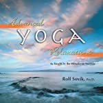 Advanced Yoga Relaxations: As Taught by the Himalayan Institute | Rolf Sovik