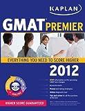 GMAT 2012 Premier, Kaplan, Inc Staff, 1609780914