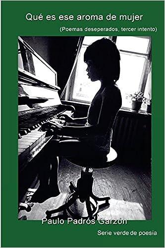 Que es ese aroma de mujer: Poemas desesperados, ¡tercer intento! (Verde) (Volume 5) (Spanish Edition) (Spanish) 1st Edition
