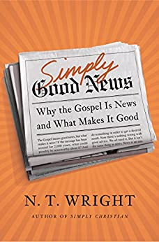 Simply Good News: Why the Gospel Is News and What Makes It Good by [Wright, N. T.]